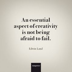 an essential aspect of creativity is not being afraid to fail - Google Search