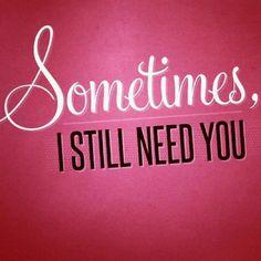 Always still need you daddy <\3.