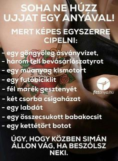Egy ANYÁVAL SOHA NE HÚZ UJJAT!! Best Quotes, Funny Quotes, Having A Bad Day, Girl Humor, Mom And Dad, Retro, Jokes, Positivity, Lol