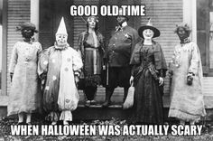 Good old time Halloween...when it was scary....not slutty.