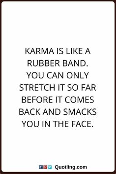 karma quotes Karma is like a rubber band. You can only stretch it so far before it comes back and smacks you in the face. (Back Pain Quotes) Wisdom Quotes, True Quotes, Great Quotes, Quotes To Live By, Motivational Quotes, Funny Quotes, Inspirational Quotes, Quotes Quotes, Affirmation Quotes