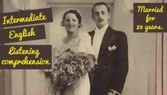 Intermediate English Listening Practice and Quiz – Helen and Maurice – Married for 80 years. This is a short interview of Helen and Maurice who married 80 years ago. English Lessons, Comprehension, Lesson Plans, How To Plan