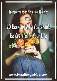 Transform Your Negative Thinking With 20 Reasons To Be Grateful In Your Life