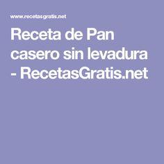 Receta de Pan casero sin levadura - RecetasGratis.net