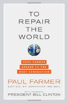 To Repair the World: Paul Farmer Speaks to the Next Generation:Amazon:Books