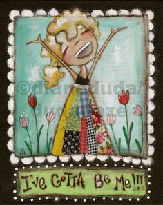 "Original Folk Art Mixed Media  Canvas  ""Gotta Be Me"" ©dianeduda/dudadaze"