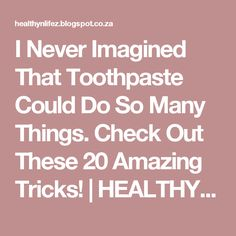 I Never Imagined That Toothpaste Could Do So Many Things. Check Out These 20 Amazing Tricks! | HEALTHYLIFE