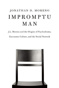 Impromptu Man: J.L. Moreno and the Origins of Psychodrama, Encounter Culture, and the Social Network: By Jonathan Moreno. Call # 606.89 MOR New Books, Good Books, Books To Read, Humanistic Psychology, Mental Health Counseling, Ebooks Online, Free Ebooks, Psychology Today, Any Book