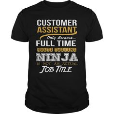CUSTOMER ASSISTANT Only Because Full Time Multi Tasking NINJA Is Not An Actual Job Title T-Shirts, Hoodies. Check Price ==> https://www.sunfrog.com/LifeStyle/CUSTOMER-ASSISTANT--NINJA-GOLD-Black-Guys.html?id=41382