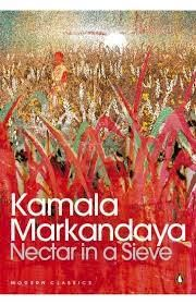 Nectar In A Sieve (1954) by Kamala Markandaya  Born in Mysore in 1924, this is the pioneering woman writer's best-known novel. It's the story of Rukmani, daughter of a village headman, married to a landless tenant. Though Markandaya moved to England in 1948 and married an Englishman, she remained connected to her home country