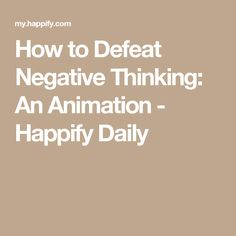 How to Defeat Negative Thinking: An Animation - Happify Daily