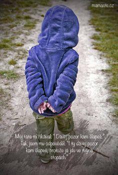 """Můj táta mi říkal: """"Dávej pozor, kam šlapeš."""" Tak jsem mu odpověděl: """"I ty dávej pozor, kam šlapeš, protože já jdu ve tvých stopách."""""""