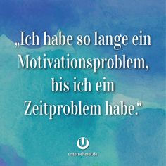 """""""Ich habe so lange ein Motivationsproblem, bis ich ein Zeitproblem habe.""""  #zeitmanagement#wege #chancen #perspektive #neuanfang #veränderung #change #wandel #motivation #tipp #spruch #job #zweifel #begeisterung #spaß #kreativ #balance #zitat #office #büro #jobliebe #quote #gewinnen #gedanken #positiv #denken #erfolg #können #doit #justdoit #creativity #work #worklife #workhard #weisheit #ziel #weg Best Business Quotes, Motivation, Success, Funny, Life, Truths, Thoughts, New Start, Inspiring Quotes"""
