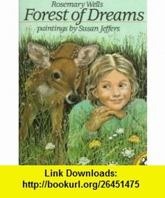Forest of Dreams (Picture Puffin) (9780140548556) Rosemary Wells, Susan Jeffers , ISBN-10: 0140548556  , ISBN-13: 978-0140548556 ,  , tutorials , pdf , ebook , torrent , downloads , rapidshare , filesonic , hotfile , megaupload , fileserve