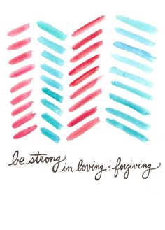 be strong in loving & forgiving