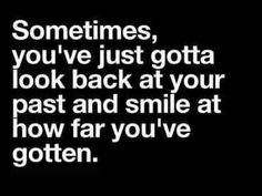 Sometimes, you've just gotta look back at your past and smile at how far you've gotten.