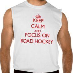 Keep calm and focus on Road Hockey Sleeveless T-shirts Tank Tops