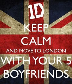 move to London.. with your 5 boyfriends