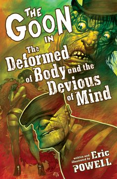 The Goon - The Deformed of Body and the Devious of Mind by Eric Powell
