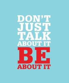 Don't just talk!