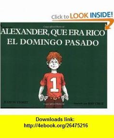 Alexander, que era rico el domingo pasado (9780689713514) Judith Viorst, Ray Cruz, Alma Flor Ada , ISBN-10: 0689713517  , ISBN-13: 978-0689713514 ,  , tutorials , pdf , ebook , torrent , downloads , rapidshare , filesonic , hotfile , megaupload , fileserve