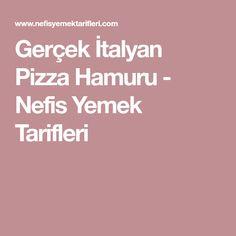 Gerçek İtalyan Pizza Hamuru - Nefis Yemek Tarifleri Pizza