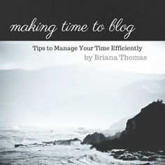 Making Time to Blog (Part 3 in Briana Thomas's Blogging Success Series)