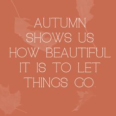 de352b2f84 Autumn shows us how beautiful it is to let things go. - Quotes You