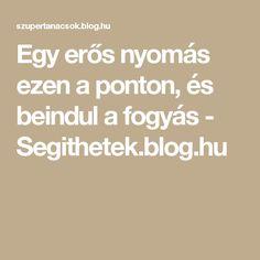 Egy erős nyomás ezen a ponton, és beindul a fogyás - Segithetek.blog.hu