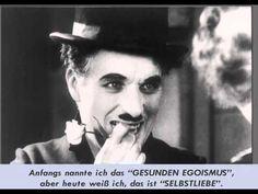 Charlie Chaplin - Als ich mich selbst zu lieben begann Diese Herzensweisheiten schrieb Charlie Chaplin zu seinem 70. Geburtstag am 16.April 1959
