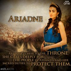 Ariadne: Ariadne is heir to the throne, she cares deeply for the people of Atlantis and her sacred duties to protect them.