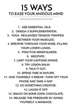 15 Ways to Ease Your Anxious Mind Have I ever told you guys that I have really…
