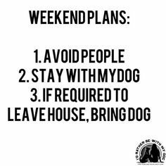 Weekend plans - Funny Dog Quotes - The post Weekend plans appeared first on Gag Dad. I Love Dogs, Puppy Love, Crazy Dog Lady, Dog Shaming, Animal Quotes, Dogs And Puppies, Doggies, Dog Mom, Dog Life