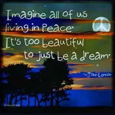 .•*˚★.• * • . ❥ Imagine all of us living in peace...