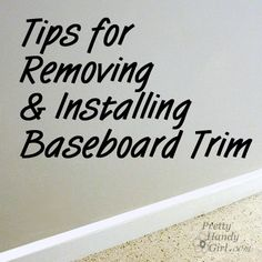 Baseboard Trim – How to Remove and How to Install