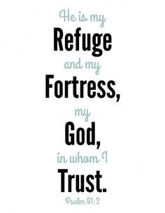 """He is my Refuge and my Fortress, my God in whom I trust. Bible Songs, Bible Quotes, Greater Is He, Beautiful Verses, Christ The King, Bible Pictures, Psalm 91, Scripture Verses, Scriptures"