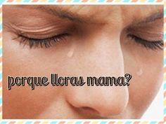 """¿Por que lloras mamá?"""" le preguntó un niñito a su Madre….Reflexiones para el Dia de la Madre"""