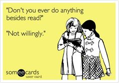 Okay, that's not entirely true. I teach...which requires reading. I write...which requires reading. I narrate...oh, bother! Never mind. :P