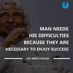 """""""Man needs his difficulties because they are necessary to enjoy success."""" APJ Abdul Kalam Quotes 