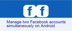 You can manage two Facebook accounts simultaneously on Android. Here's how