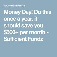 Money Day! Do this once a year, it should save you $500+ per month - Sufficient Fundz