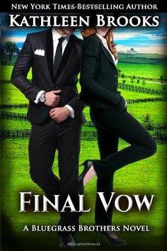 Final Vow  (Bluegrass Brothers) (Volume 6) by Kathleen Brooks,http://www.amazon.com/dp/1494374129/ref=cm_sw_r_pi_dp_B55jtb14J9G6AKQR