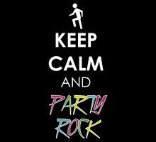 Keep Calm and Party Rock! YEAH BOI
