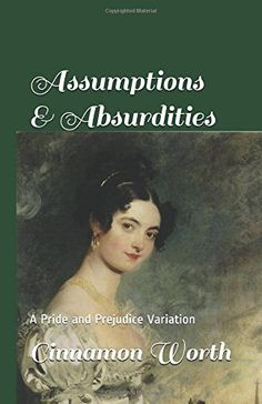 Assumptions & Absurdities: A Pride and Prejudice Variation Bronte Sisters, Cool Books, Pride And Prejudice, Jane Austen, Movies To Watch, Book Covers, Book Worms, Books To Read, Cinnamon