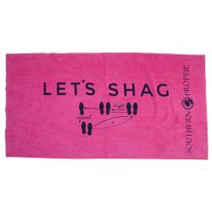 "Southern Proper ""Let's Shag"" Beach Towel Seaux Cute! Use the code LSULS until May 2015 for 15% off Southern Proper orders!"
