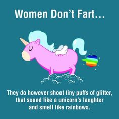 Women don't fart...