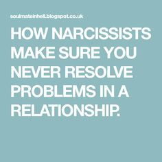 HOW NARCISSISTS MAKE SURE YOU NEVER RESOLVE PROBLEMS IN A RELATIONSHIP.