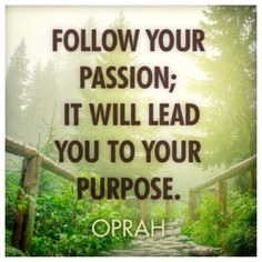 FOLLOW YOUR PASSION; IT  WILL LEAD YOU TO YOUR PURPOSE!!! THE WHOLE SOLE PURPOSE OF YOU  FOLLOWING YOUR LEAD. IS TO HAVE PASSION FOR ONESELF AND ONES PURPOSE IN LIFE TOO!!! Quote by Gerard the Gman from NJ with a Purpose in Life!!