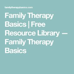 Family Therapy Basics   Free Resource Library — Family Therapy Basics