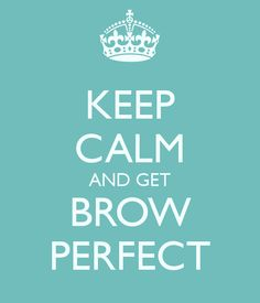 Keep Calm And Get Brow Perfect (at Vanity Room of course)